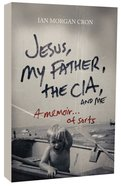 Jesus, My Father, the Cia, and Me Paperback
