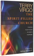 The Spirit-Filled Church: Finding Your Place in God's Purpose Paperback