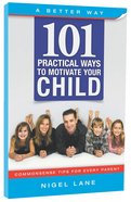 101 Practical Ways to Motivate Your Child Paperback