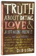 The Truth About Dating, Love and Just Being Friends Paperback