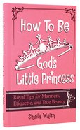 How to Be God's Little Princess (Gigi, God's Little Princess Series) Hardback