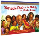 Smack Dab in the Middle of God's Love Hardback