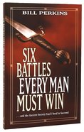Six Battles Every Man Must Win Paperback