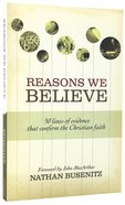 Reasons We Believe: 50 Lines of Evidence That Confirm the Christian Faith Paperback