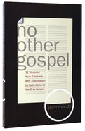 No Other Gospel: 31 Reasons From Galatians Why Justification By Faith Alone is the Only Gospel Paperback