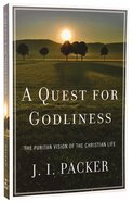 A Quest For Godliness: The Puritan Vision of the Christian Life Paperback