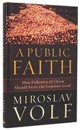 A Public Faith: How Followers of Christ Should Serve the Common Good Hardback