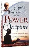 Smith Wigglesworth on the Power of Scripture Paperback