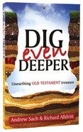 Dig Even Deeper: Unearthing Old Testament Treasure Pb Large Format