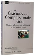 Gracious and Compassionate God, A: Mission, Salvation and Spirituality in the Book of Jonah (New Studies In Biblical Theology Series) Pb Large Format