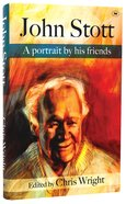 John Stott: A Portrait By His Friends Hardback