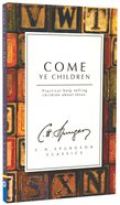 Come Ye Children: Practical Help Telling Children About Jesus (Ch Spurgeon Signature Classics Series) Paperback