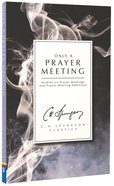 Only a Prayer Meeting: Studies on Prayer Meetings and Prayer Meeting Addresses (Ch Spurgeon Signature Classics Series) Paperback