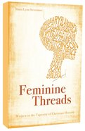 Feminine Threads: Women in the Tapestry of Christian History Paperback