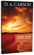 When Jesus Confronts the World: An Exposition of Matthew 8-10 (Carson Classics Series) Paperback