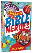 Bible Heroes (Professor Bumblebrain Absolutely Bonkers Series) Paperback