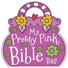 My Pretty Pink Bible Bag (Book) Board Book