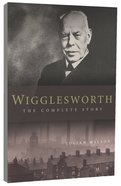 Wigglesworth: The Complete Story Paperback