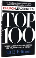 Churchleaders.Com Top 100: The Best Leadership Articles, Practical How-Tos and Features of the Year (2012 Edition) Paperback