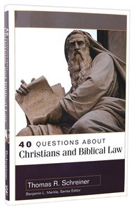 40 Questions About Christians and Biblical Law (Questions & Answers Series)