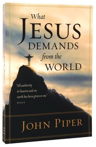 """What Jesus Demands From the World: """"All Authority in Heaven and on Earth Has Been Given to Me"""" - Jesus"""