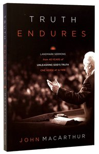 Truth Endures: Landmark Sermons From Forty Years of Unleashing Gods Truth One Verse At a Time