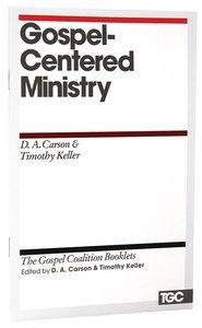 Gospel-Centered Ministry (Gospel Coalition Booklets Series)
