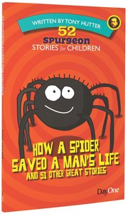 How a Spider Changed a Mans Life and 51 Other Great Stories (#01 in 52 Spurgeon Stories For Children Series)