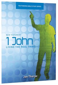 1 John, Living the Real Thing (Youthworks Bible Study Series)