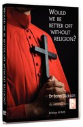 Would We Be Better Off Without Religion?
