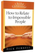 How to Relate to Impossible People (31-day Experiment Series) Paperback