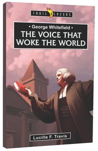 George Whitefield: The Voice That Woke the World (Trail Blazers Series)
