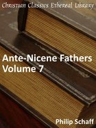 Ante-Nicene Fathers, Volume 7 eBook
