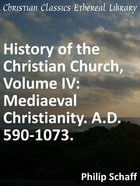 Mediaeval Christianity. A.D. 590-1073. (#04 in History Of The Christian Church Series) eBook
