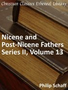 Volume 13 (#13 in Nicene And Post Nicene Fathers Series 2) eBook