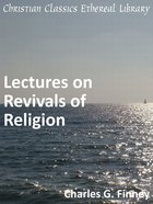 Lectures on Revivals of Religion eBook
