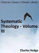 Systematic Theology - Volume III eBook
