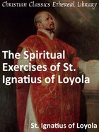 Spiritual Exercises of St. Ignatius of Loyola eBook