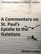 Commentary on St. Paul's Epistle to the Galatians eBook