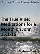 True Vine: Meditations For a Month on John 15:1-16 eBook