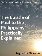 Scriptural Expositions of Dr. Augustus Neander #01: The Epistle of Paul to the Philippians Practically Explained eBook