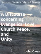 Discourse Concerning Evangelical Love, Church Peace, and Unity eBook