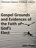 Gospel Grounds and Evidences of the Faith of God's Elect eBook