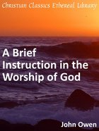 A Brief Instruction in the Worship of God eBook