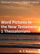 Word Pictures in the New Testament - 1 Thessalonians (Word Pictures In The New Testament Series) eBook