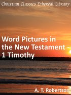 Word Pictures in the New Testament - 1 Timothy (Word Pictures In The New Testament Series) eBook