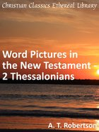 Word Pictures in the New Testament - 2 Thessalonians (Word Pictures In The New Testament Series) eBook
