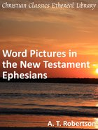 Word Pictures in the New Testament - Ephesians (Word Pictures In The New Testament Series) eBook