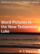 Word Pictures in the New Testament - Luke eBook