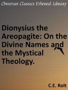 Dionysius the Areopagite: On the Divine Names and the Mystical Theology. eBook